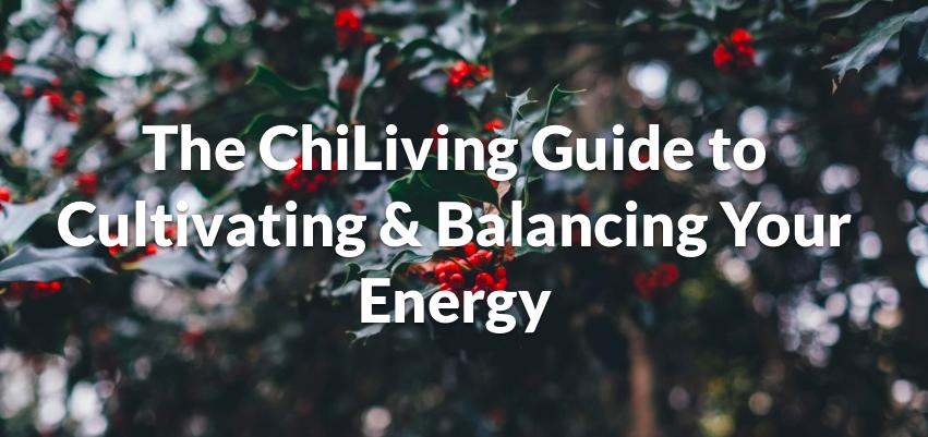 La Guía de ChiLiving para Cultivar y Equilibrar tu Energía
